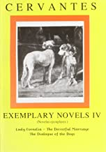 Cervantes: Exemplary Novels 4 Lady Cornelia, The Deceitful Marriage, The Dialogue of the Dogs Lady Cornelia, The Deceitful Marriage, The Dialogue of ... (Hispanic Classics) (Vol 4) (Spanish Edition)