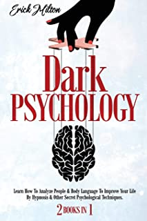 Dark Psychology: (2 Books In 1) How To Analyze People & Body Language To Improve Your Life By Hypnosis & Other Secret Psyc...