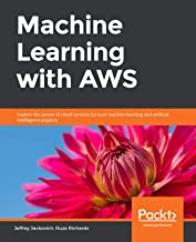 Machine Learning with AWS: Explore the power of cloud services for your machine learning and artificial intelligence projects