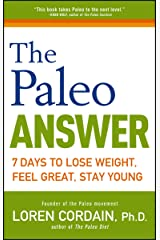 The Paleo Answer: 7 Days to Lose Weight, Feel Great, Stay Young Kindle Edition