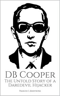 DB COOPER: The Untold Story of a Daredevil Hijacker