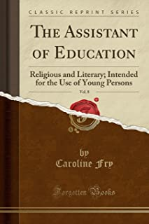 The Assistant of Education, Vol. 8: Religious and Literary; Intended for the Use of Young Persons (Classic Reprint)