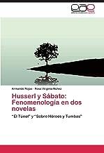 """Husserl y Sábato: Fenomenología en dos novelas: """"El Túnel"""" y """"Sobre Héroes y Tumbas"""" (Spanish Edition)"""