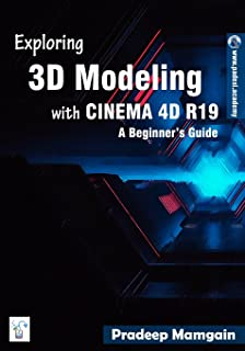 Exploring 3D Modeling with CINEMA 4D R19: A Beginner's Guide [In Full Color]