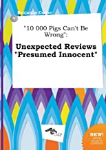 10 000 Pigs Can't Be Wrong: Unexpected Reviews Presumed Innocent