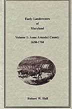 Early Landowners of Maryland Volume 1: Anne Arundel County 1650-1704