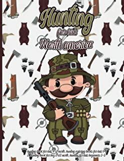 HUNTING FOR KIDS NORTH AMERICA: hunting book for kids 4-8 north, hunting coloring books for kids 9-12, hunting book for bo...