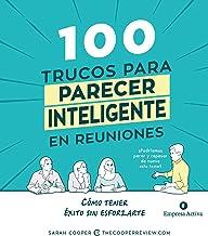 100 trucos para parecer inteligente en las reuniones: Cómo tener éxito sin esforzarte (Empresa Activa ilustrado) (Spanish ...
