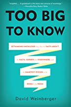 Too Big to Know: Rethinking Knowledge Now That the Facts Aren't the Facts, Experts Are Everywhere, and the Smartest Person...