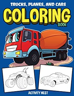 Trucks, Planes, and Cars Coloring Book: Activity Book for Toddlers, Preschoolers, Boys, Girls & Kids Ages 2-4, 4-6, 6-8