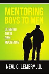 Mentoring Boys to Men:: Climbing Their Own Mountains Kindle Edition