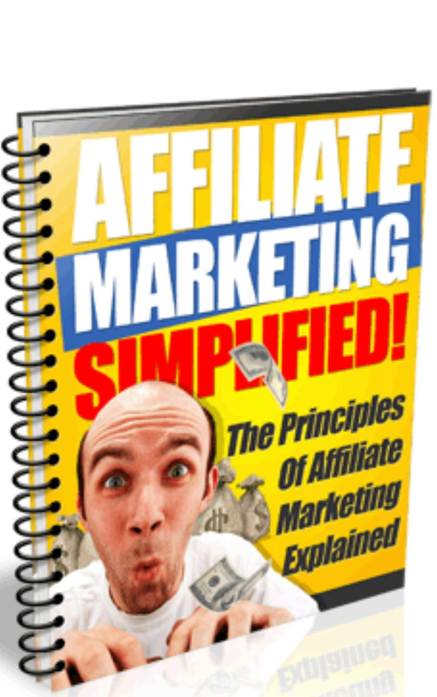 Affiliate Marketing Simplified: The Principles Of Affiliate Marketing Explained