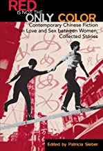 Red Is Not the Only Color: Contemporary Chinese Fiction on Love and Sex between Women, Collected Stories (Asian Voices) (E...