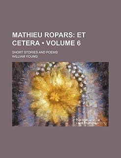 Mathieu Ropars (Volume 6); Et Cetera. Short Stories and Poems