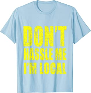 Retro Don't Hassle Me I'm Local Funny T-Shirt