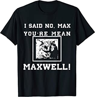 I SAID NO MEAN MAX MAXWELL THE CAT PUPIL SHIRT