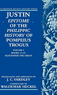 Justin: Epitome of The Philippic History of Pompeius Trogus: Volume I: Books 11-12: Alexander the Great (Clarendon Ancient History Series) (Books 11-12 Vol 1)