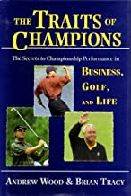 The Traits of Champions: The Secrets of Championship Performance in Business, Golf and Life