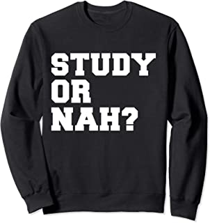 Study Or Nah Funny Student Studying Finals College Graduate Sweatshirt