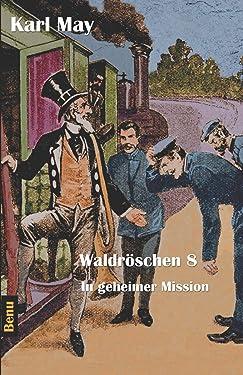 Waldröschen 8 In geheimer Mission: Abenteuerroman (Münchmeyer-Originalfassung) (German Edition)