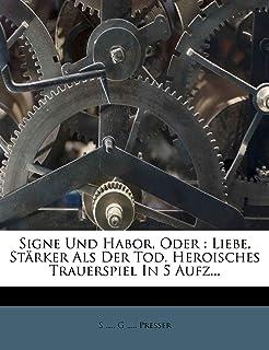 Signe Und Habor, Oder: Liebe, Strker ALS Der Tod. Heroisches Trauerspiel in 5 Aufz...