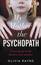 My Mother the Psychopath: Growing Up in the Shadow of a Monster