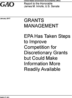GRANTS MANAGEMENT: EPA Has Taken Steps to Improve Competition for Discretionary Grants but Could Make Information More Readily Available (English Edition)