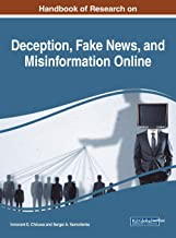 Handbook of Research on Deception, Fake News, and Misinformation Online (Advances in Media, Entertainment, and the Arts)