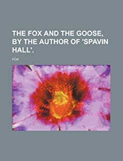 The Fox and the Goose, by the Author of 'Spavin Hall'.