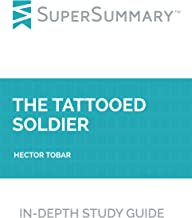 Study Guide: The Tattooed Soldier by Hector Tobar (SuperSummary)