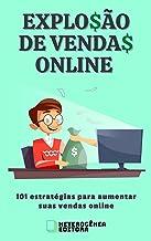 EXPLO$ÃO DE VENDA$ ONLINE: 101 estratégias para aumentar suas vendas online