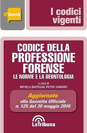 Codice della professione forense: Le norme e la deontologia. Edizione maggio 2016