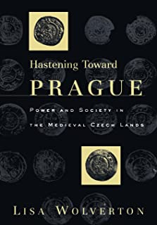Hastening Toward Prague: Power and Society in the Medieval Czech Lands (The Middle Ages Series) (English Edition)