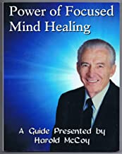 Power of Focused Mind Healing - A Guide Presented by Harold McCoy