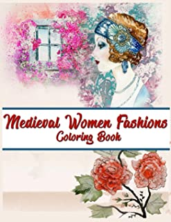 Medieval Women Fashions Coloring Book: Fashion Coloring Book Girls, Vintage Ladies Adult Coloring Books, Vintage Women Adu...