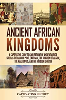 Ancient African Kingdoms: A Captivating Guide to Civilizations of Ancient Africa Such as the Land of Punt, Carthage, the K...