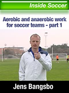 Aerobic and anaerobic work for soccer teams by Jens Bangsbo - part 1
