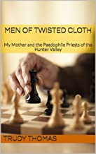 MEN OF TWISTED CLOTH:  My Mother and the Paedophile Priests of the Hunter Valley