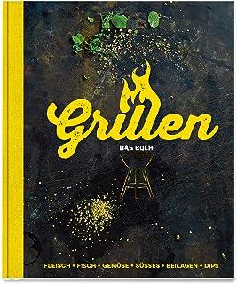 Grillen - Das Buch: Fleisch, Fisch, Gemüse, Süsses, Beilag
