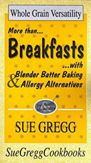 Breakfasts: More Than Breakfasts With Blender Batter Baking & Allergy Alternatives