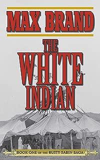 The White Indian: Book One of the Rusty Sabin Saga