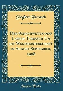 Der Schachwettkampf Lasker-Tarrasch Um die Weltmeisterschaft im August-September, 1908 (Classic Reprint) (German Edition)