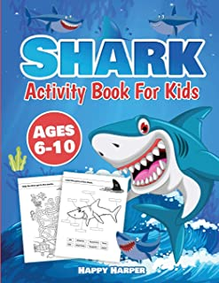 Shark Activity Book For Kids Ages 6-10: The Fun and Easy Shark Activity Game Workbook For Boys and Girls Filled With Color...