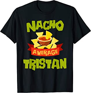 NACHO AVERAGE TRISTAN Funny Birthday Personalized Name Gift T-Shirt
