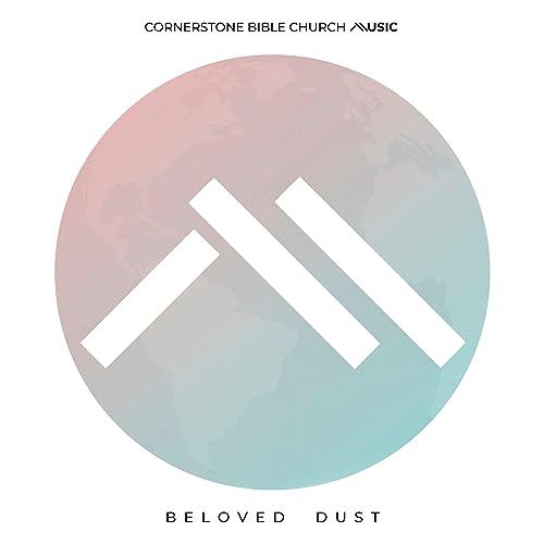 Cornerstone Bible Church Music - Beloved Dust 2019