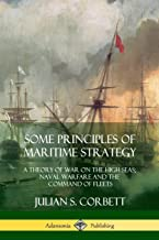 Some Principles of Maritime Strategy: A Theory of War on the High Seas; Naval Warfare and the Command of Fleets