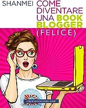 Come diventare una book blogger (felice)