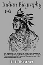 Indian Biography — Vol.1: Or, An Historical Account of Those Individuals Who Have Been Distinguished among the North Ameri...