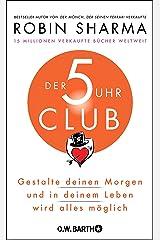 Der 5-Uhr-Club: Gestalte deinen Morgen und in deinem Leben wird alles möglich (German Edition) eBook Kindle