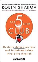 Der 5-Uhr-Club: Gestalte deinen Morgen und in deinem Leben wird alles möglich (German Edition)